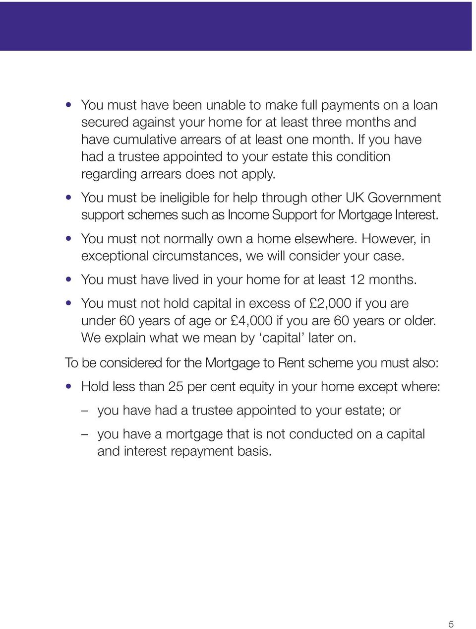 You must be ineligible for help through other UK Government support schemes such as Income Support for Mortgage Interest. You must not normally own a home elsewhere.
