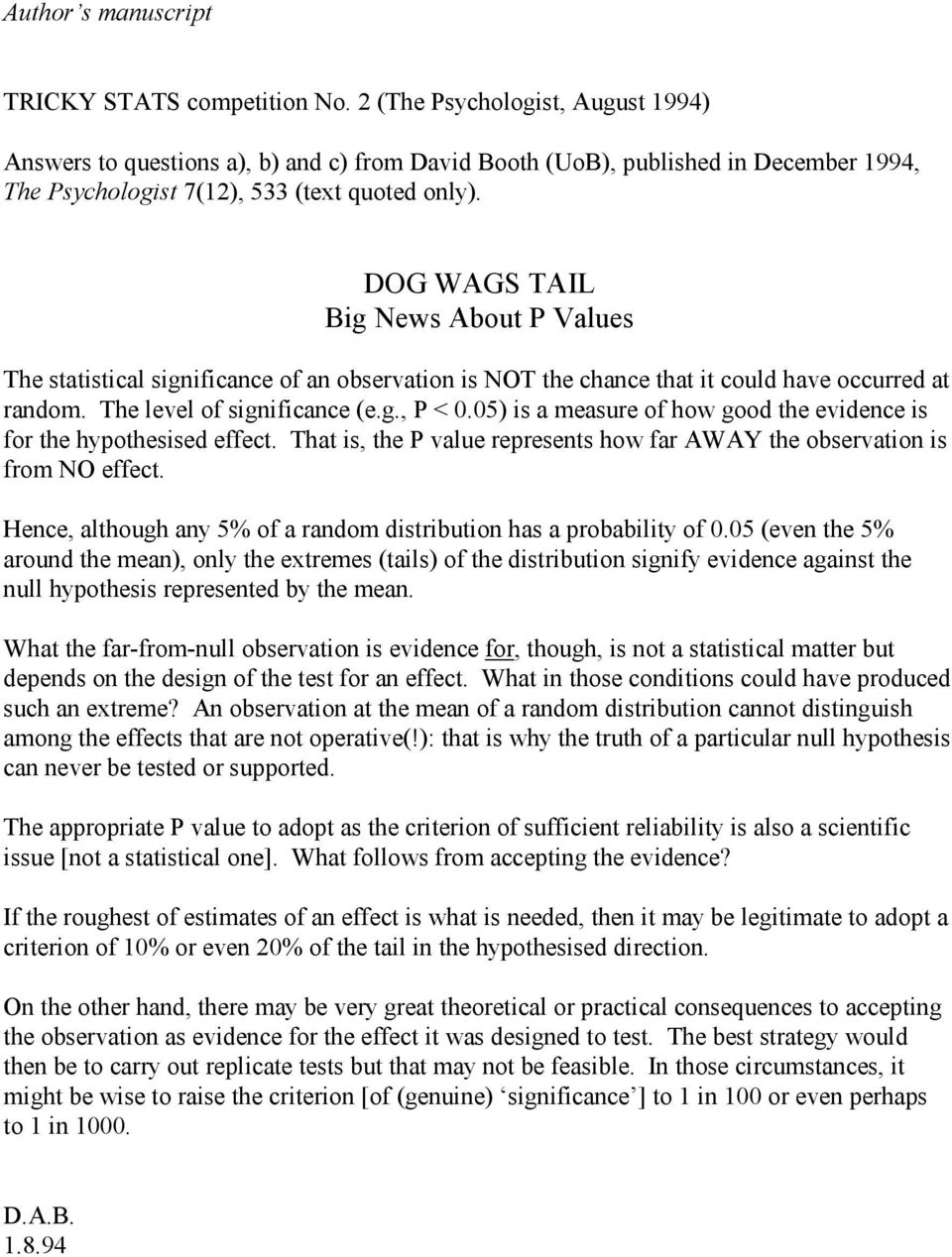 DOG WAGS TAIL Big News About P Values The statistical significance of an observation is NOT the chance that it could have occurred at random. The level of significance (e.g., P < 0.