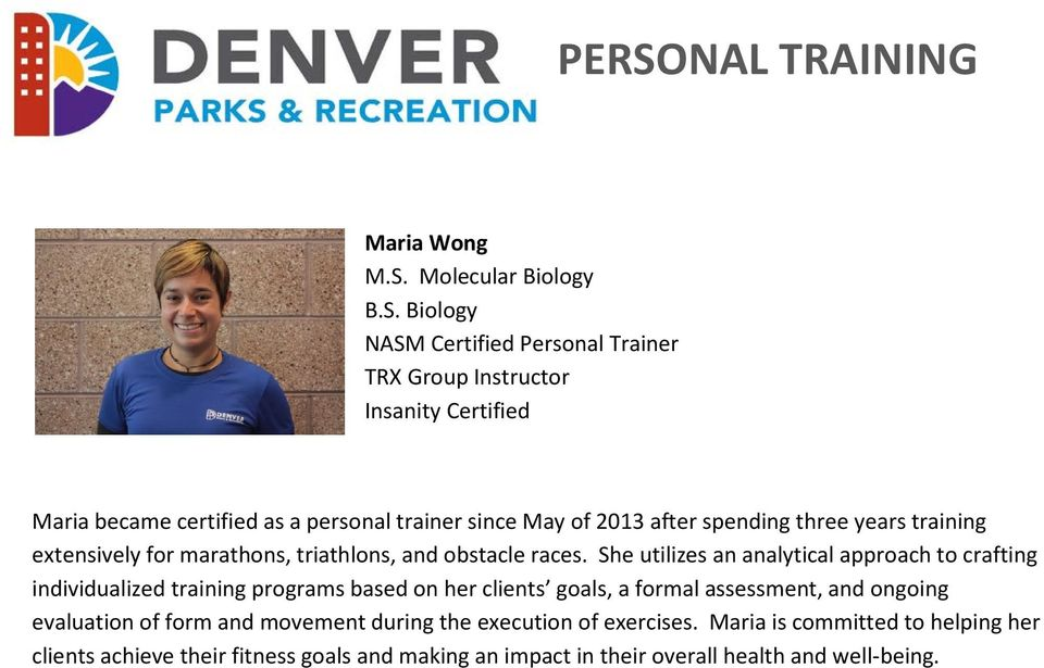 Biology NASM Certified Personal Trainer TRX Group Instructor Insanity Certified Maria became certified as a personal trainer since May of 2013 after