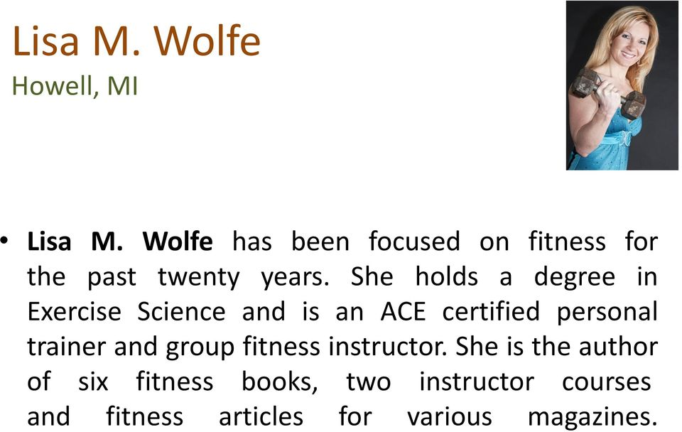 She holds a degree in Exercise Science and is an ACE certified personal