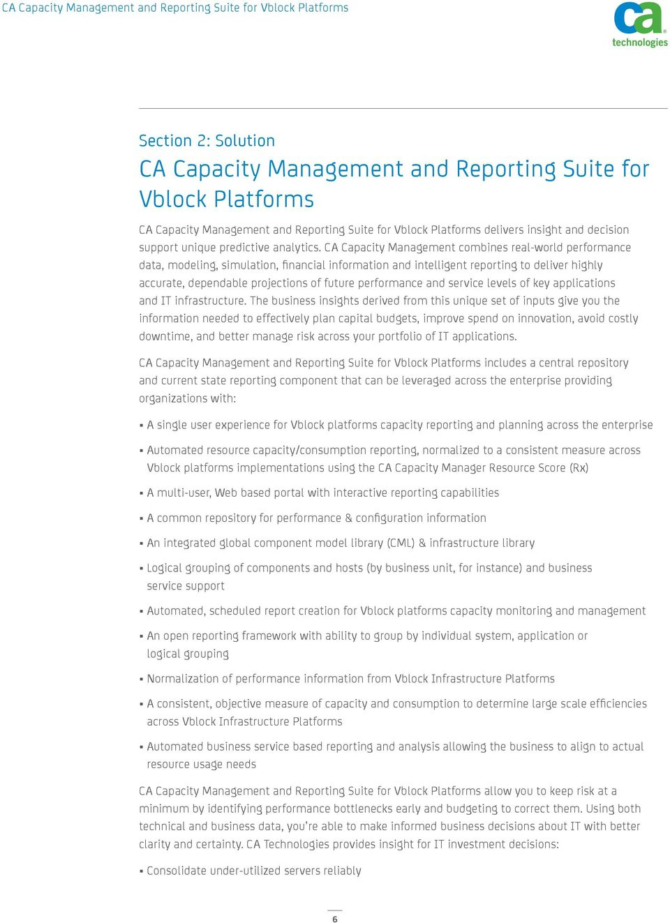 CA Capacity Management combines real-world performance data, modeling, simulation, financial information and intelligent reporting to deliver highly accurate, dependable projections of future