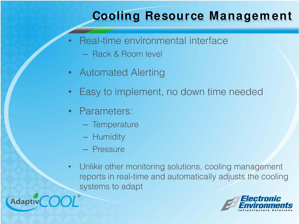 Temperature Humidity Pressure Unlike other monitoring solutions, cooling