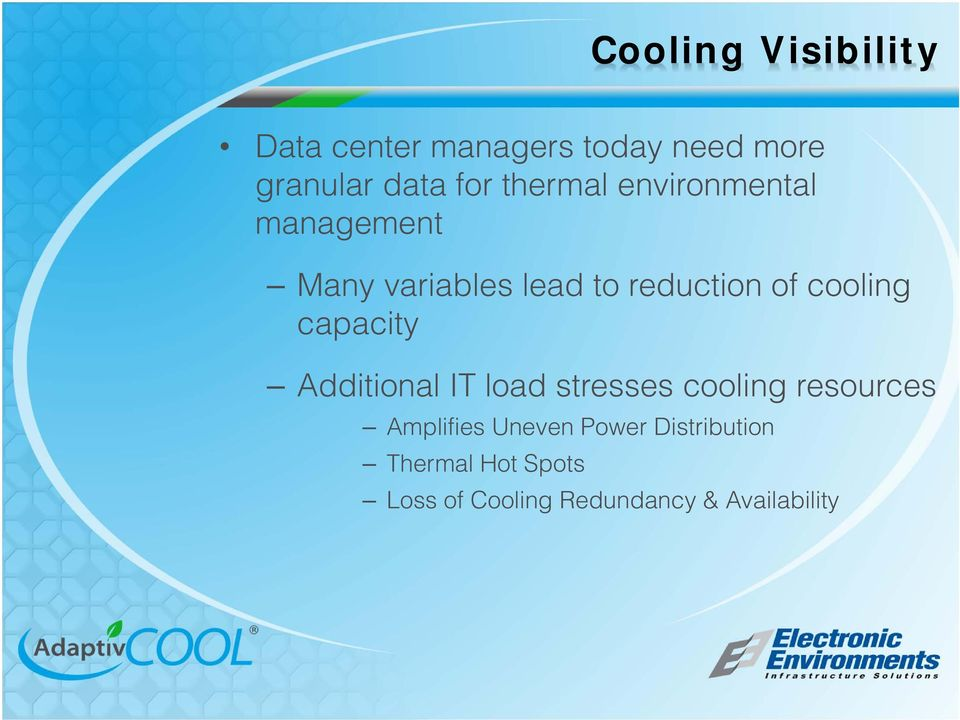 cooling capacity Additional IT load stresses cooling resources Amplifies