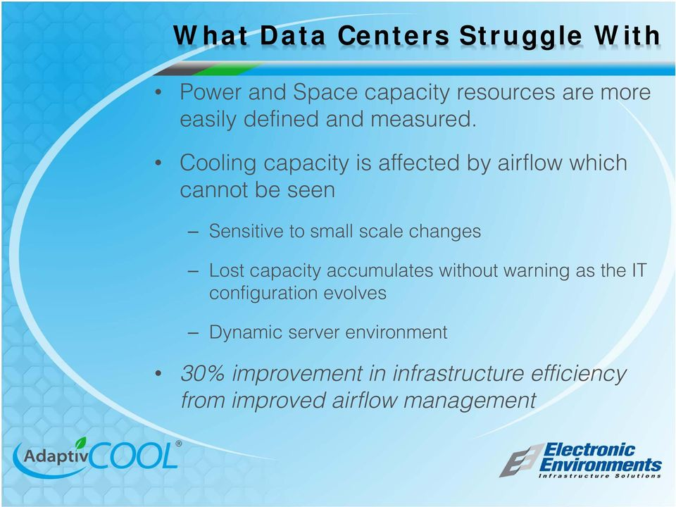 Cooling capacity is affected by airflow which cannot be seen Sensitive to small scale changes