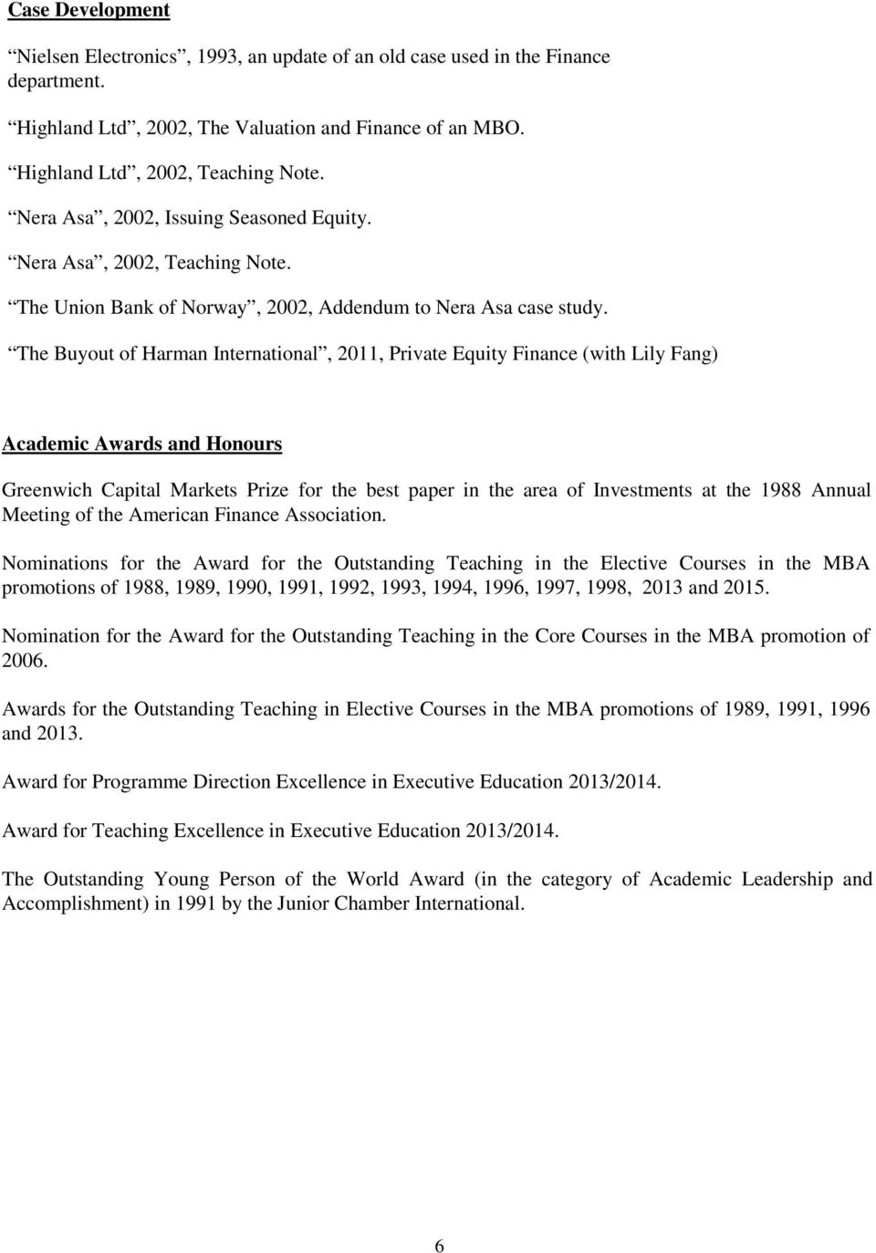 The Buyout of Harman International, 2011, Private Equity Finance (with Lily Fang) Academic Awards and Honours Greenwich Capital Markets Prize for the best paper in the area of Investments at the 1988
