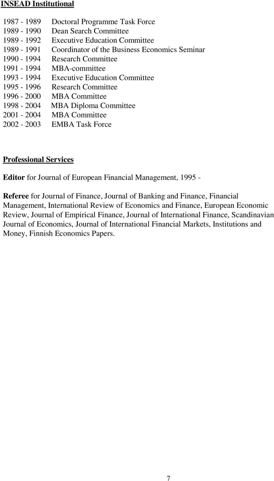 2002-2003 EMBA Task Force Professional Services Editor for Journal of European Financial Management, 1995 - Referee for Journal of Finance, Journal of Banking and Finance, Financial Management,
