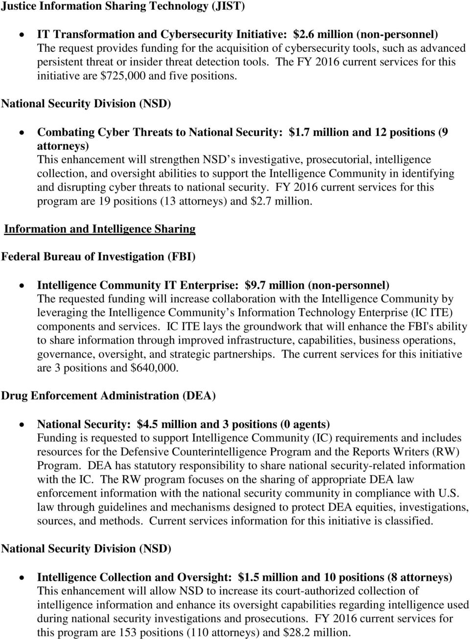 The FY 2016 current services for this initiative are $725,000 and five positions. National Security Division (NSD) Combating Cyber Threats to National Security: $1.