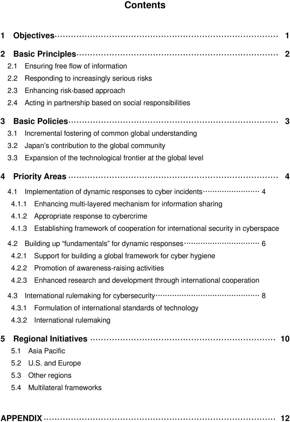 3 Expansion of the technological frontier at the global level 4 Priority Areas 4 4.1 Implementation of dynamic responses to cyber incidents 4 4.1.1 Enhancing multi-layered mechanism for information sharing 4.