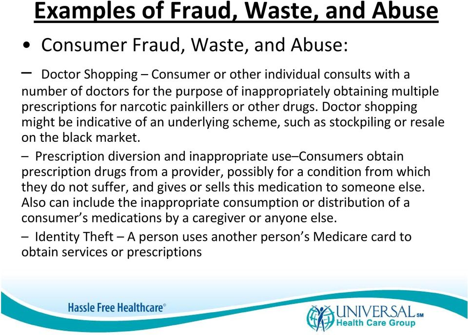 Prescription diversion and inappropriate use Consumers obtain prescription drugs from a provider, possibly for a condition from which they do not suffer, and gives or sells this medication to