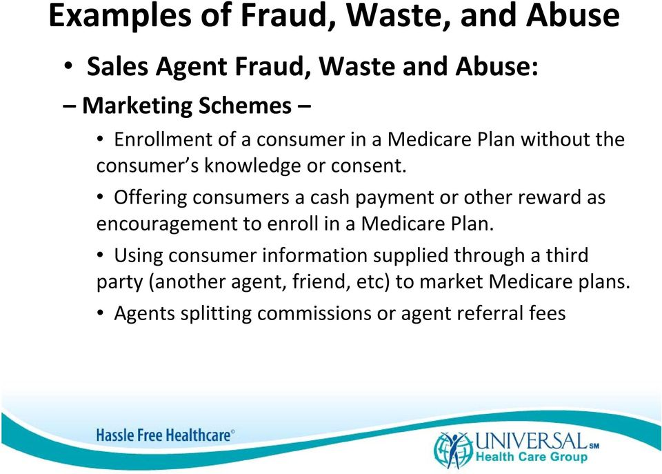 Offering consumers a cash payment or other reward as encouragement to enroll in a Medicare Plan.
