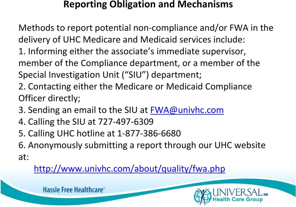 department; 2. Contacting either the Medicare or Medicaid Compliance Officer directly; 3. Sending an email to the SIU at FWA@univhc.com 4.