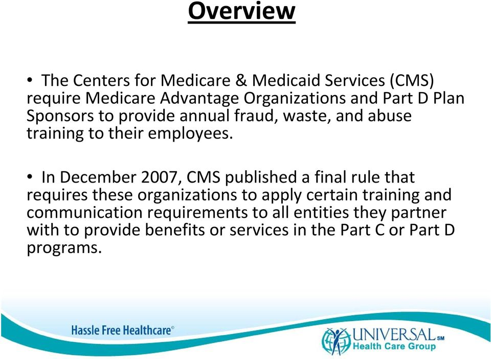 In December 2007, CMS published a final rule that requires these organizations to apply certain training