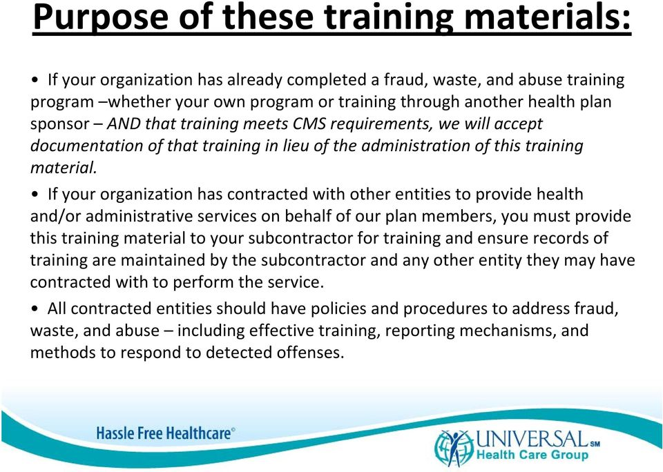 If your organization has contracted with other entities to provide health and/or administrative services on behalf of our plan members, you must provide this training material to your subcontractor