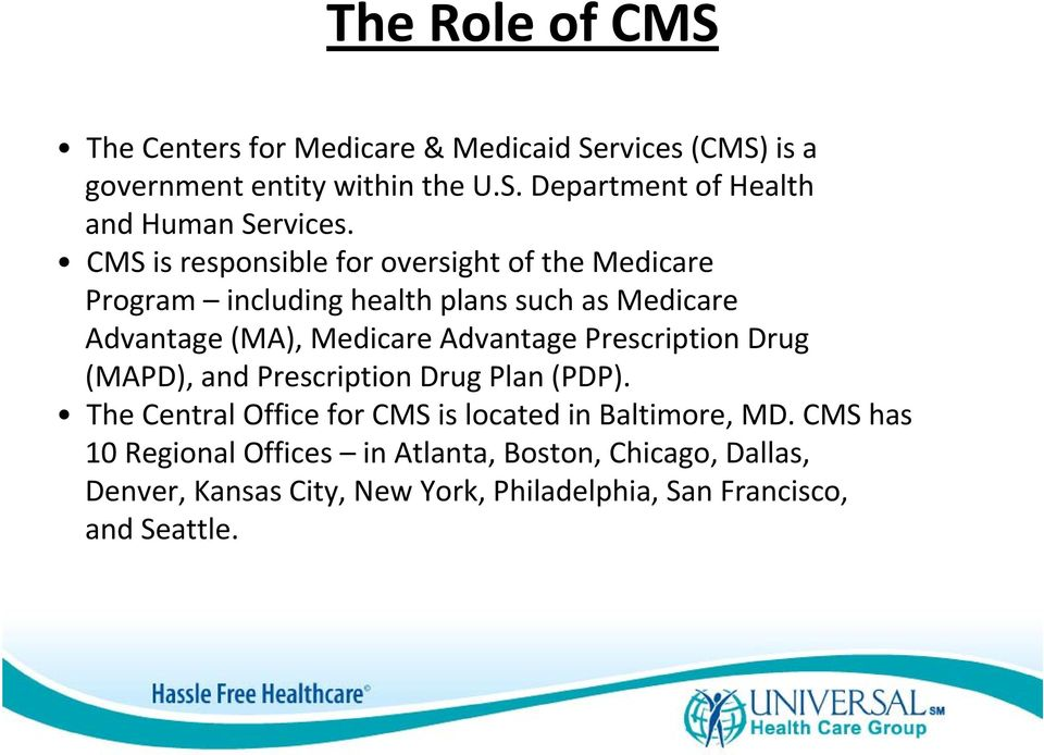 Prescription Drug (MAPD), and Prescription Drug Plan (PDP). The Central Office for CMS is located in Baltimore, MD.