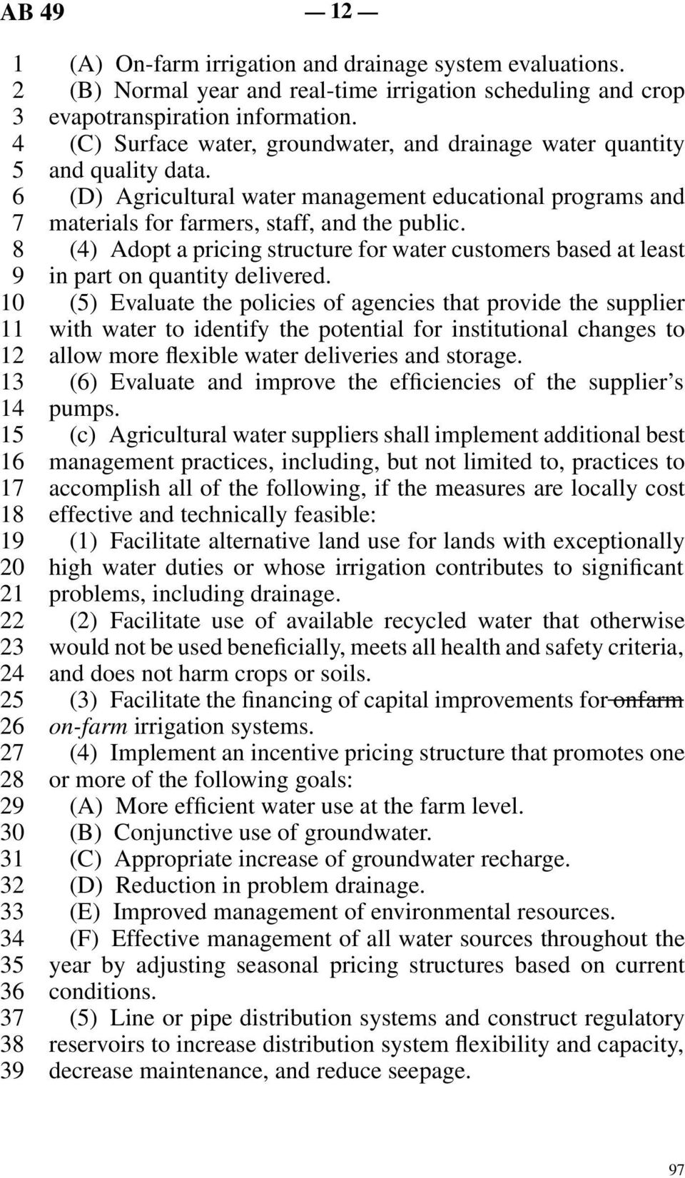 (D) Agricultural water management educational programs and materials for farmers, staff, and the public. (4) Adopt a pricing structure for water customers based at least in part on quantity delivered.