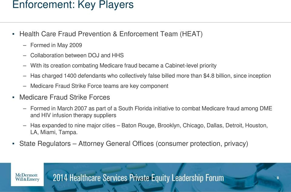 8 billion, since inception Medicare Fraud Strike Force teams are key component Medicare Fraud Strike Forces Formed in March 2007 as part of a South Florida initiative to