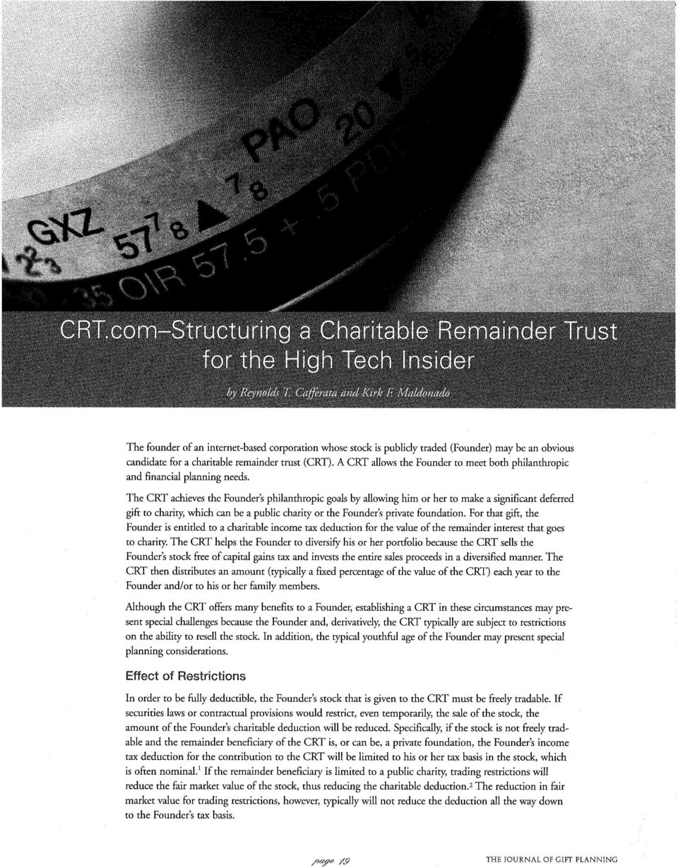 The CRT achieves the Founder's philanthropic goals by allowing him or her to make a significant deferred gift to charity, which can be a public charity or the Founder's private foundation.