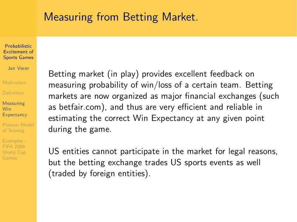 Betting markets are now organized as major financial exchanges (such as betfair.
