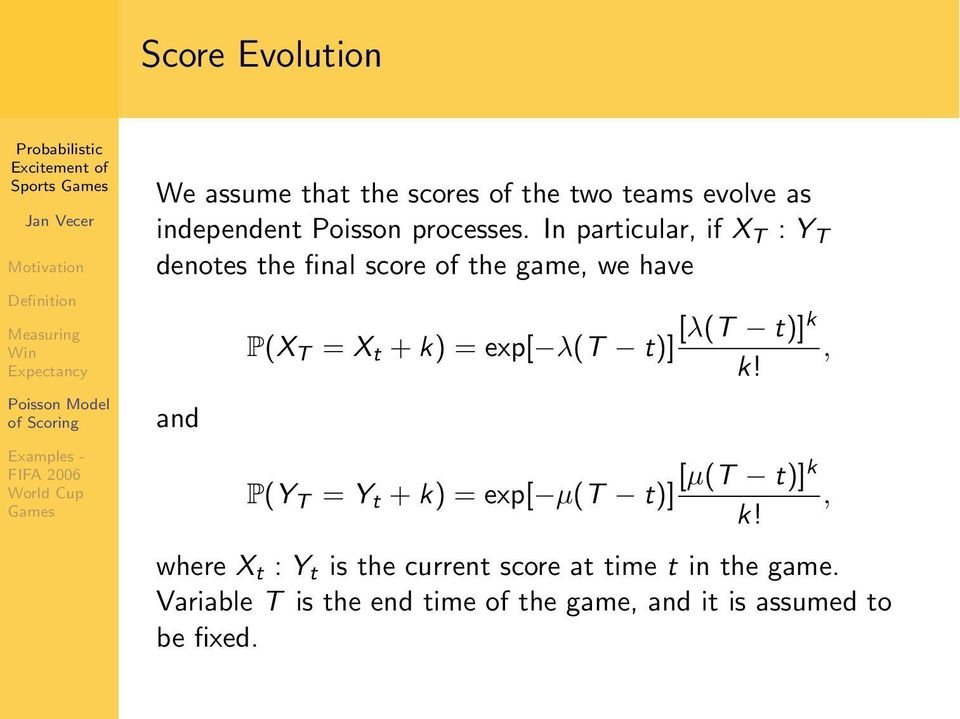 In particular, if X T : Y T denotes the final score of the game, we have and P(X T = X t + k) = exp[
