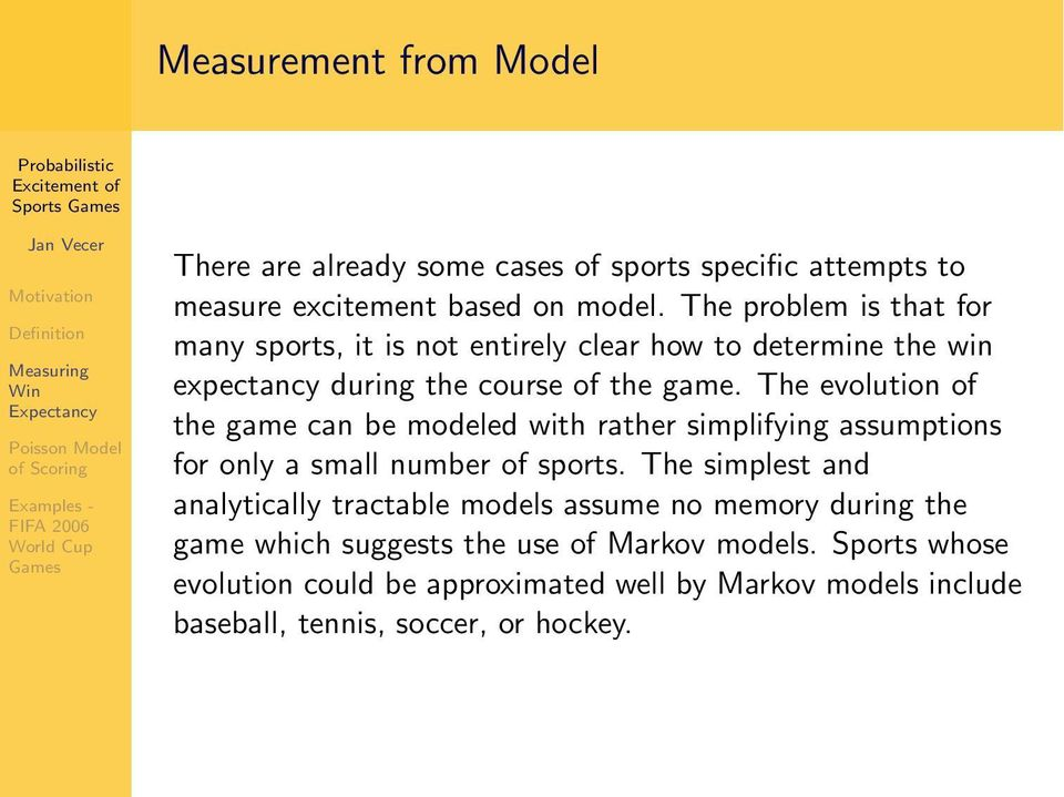The evolution of the game can be modeled with rather simplifying assumptions for only a small number of sports.