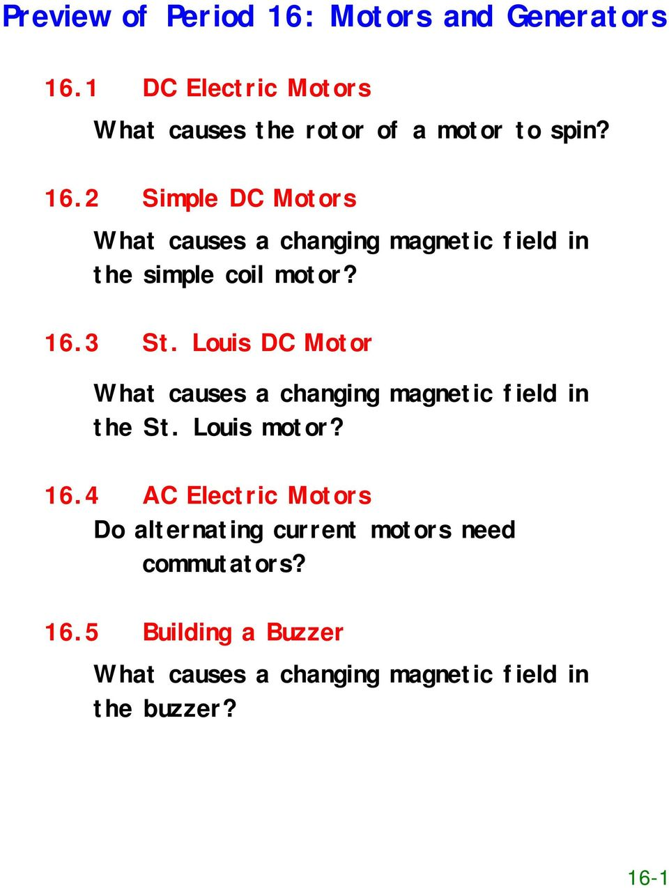 Louis DC Motor What causes a changing magnetic field in the St. Louis motor? 16.