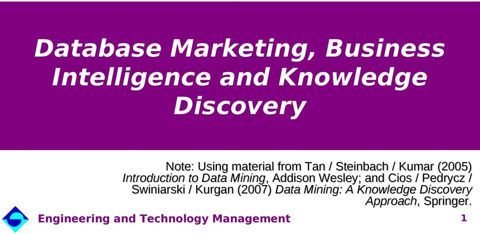 Introduction to Data Mining,, Addison Wesley; and Cios / Pedrycz /