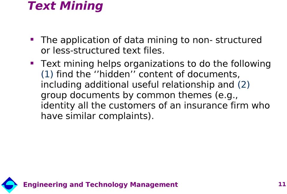 Text mining helps organizations to do the following (1) find the hidden content of