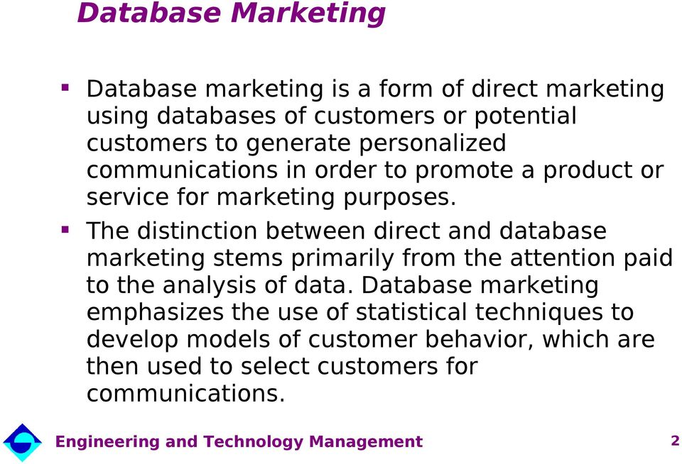 The distinction between direct and database marketing stems primarily from the attention paid to the analysis of data.