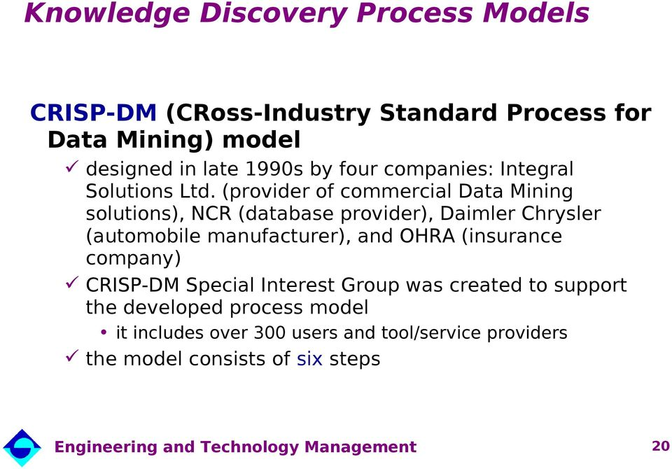 (provider of commercial Data Mining solutions), NCR (database provider), Daimler Chrysler (automobile manufacturer), and