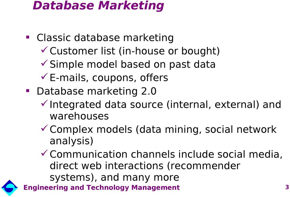 0 Integrated data source (internal, external) and warehouses Complex models (data mining,