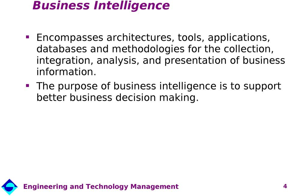 integration, analysis, and presentation of business information.