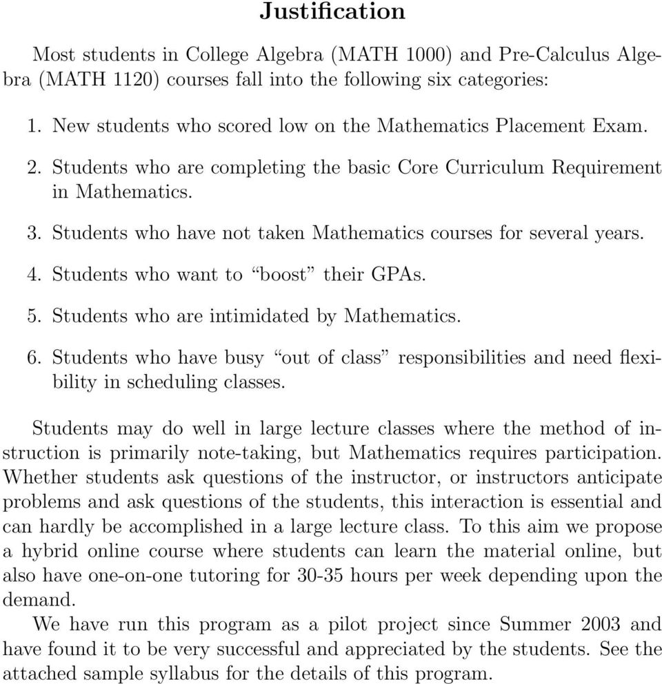 Students who have not taken Mathematics courses for several years. 4. Students who want to boost their GPAs. 5. Students who are intimidated by Mathematics. 6.
