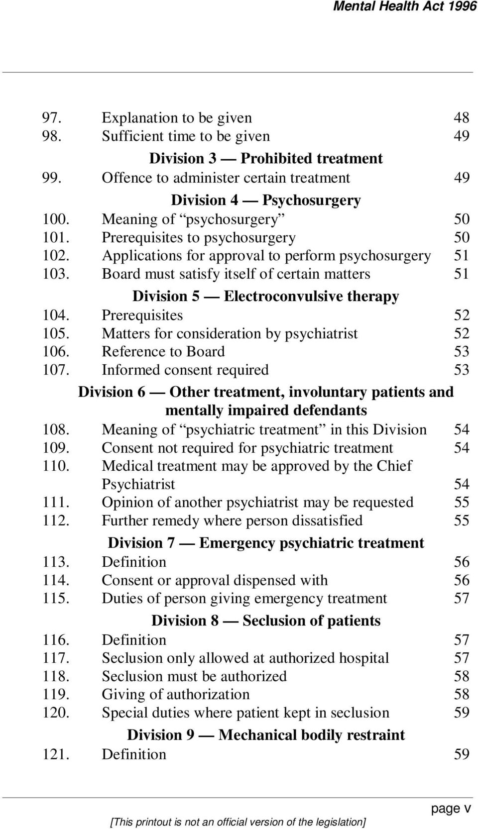 Board must satisfy itself of certain matters 51 Division 5 Electroconvulsive therapy 104. Prerequisites 52 105. Matters for consideration by psychiatrist 52 106. Reference to Board 53 107.