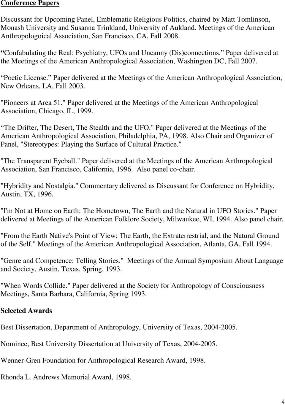 Paper delivered at the Meetings of the American Anthropological Association, Washington DC, Fall 2007. Poetic License.