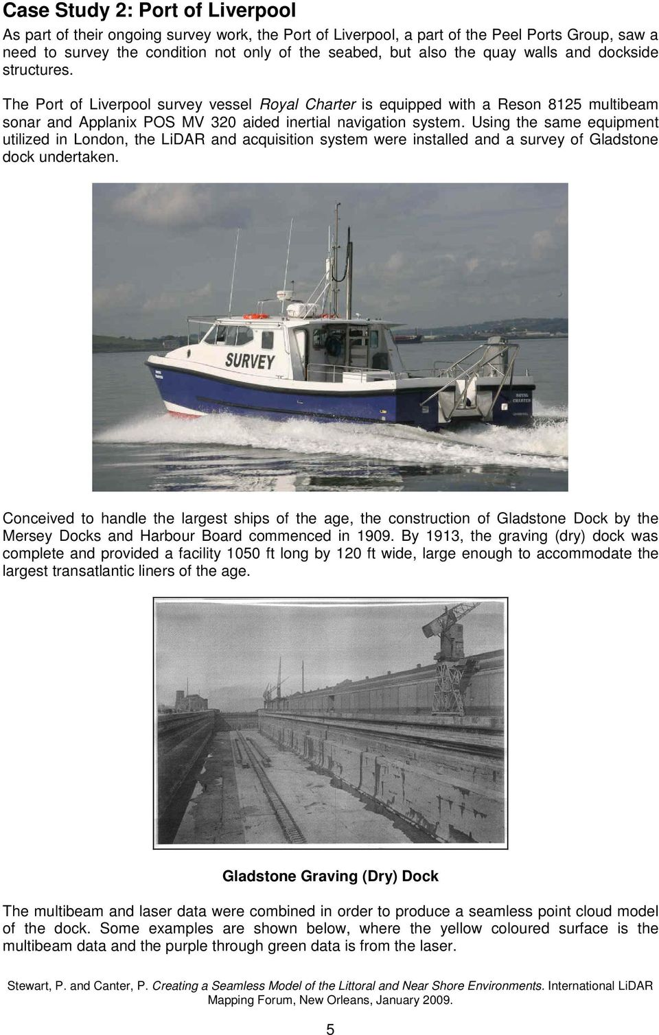 Using the same equipment utilized in London, the LiDAR and acquisition system were installed and a survey of Gladstone dock undertaken.