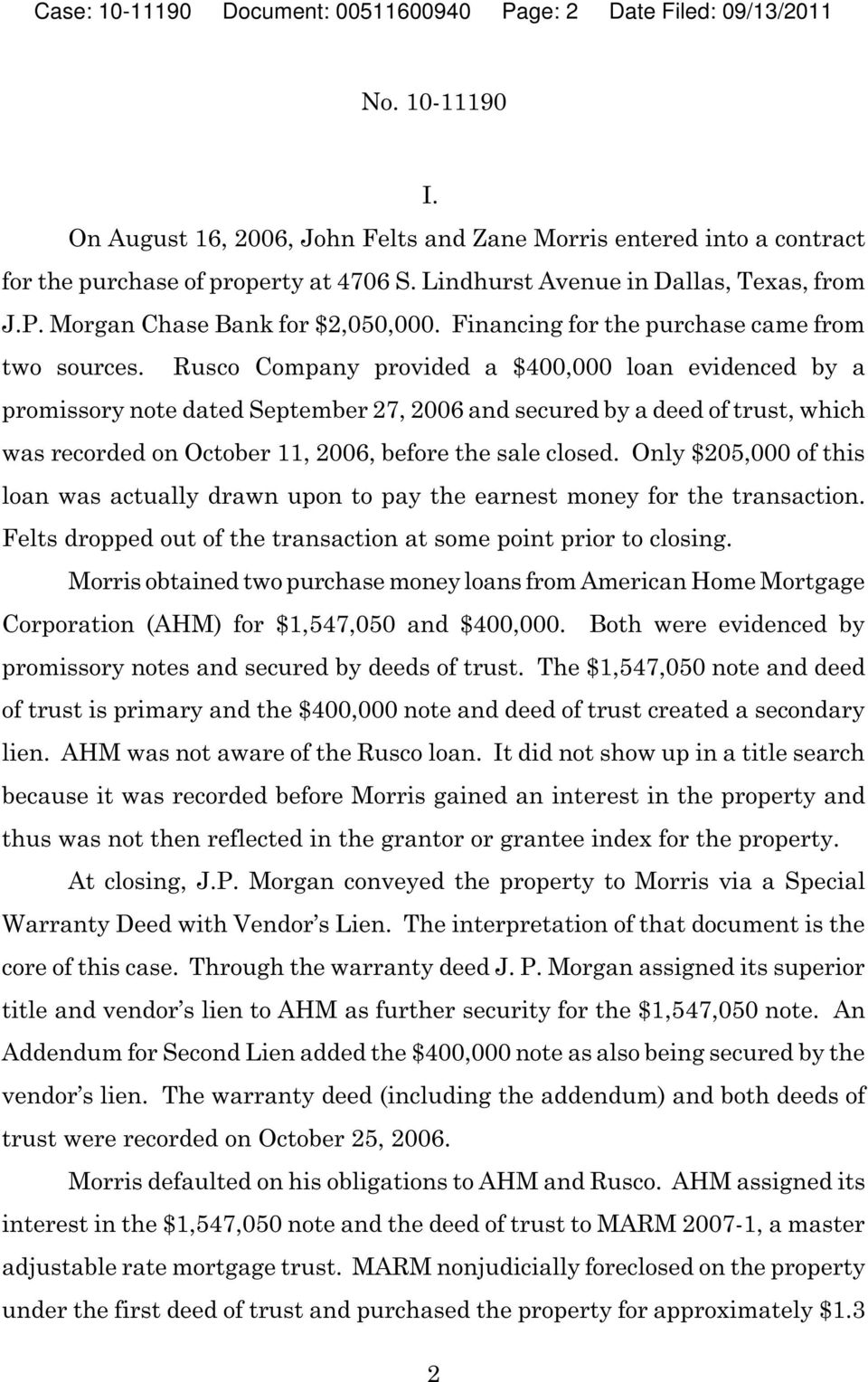 Rusco Company provided a $400,000 loan evidenced by a promissory note dated September 27, 2006 and secured by a deed of trust, which was recorded on October 11, 2006, before the sale closed.