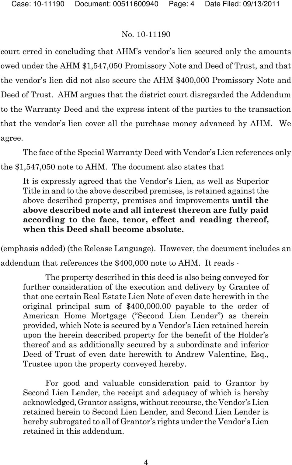 AHM argues that the district court disregarded the Addendum to the Warranty Deed and the express intent of the parties to the transaction that the vendor s lien cover all the purchase money advanced