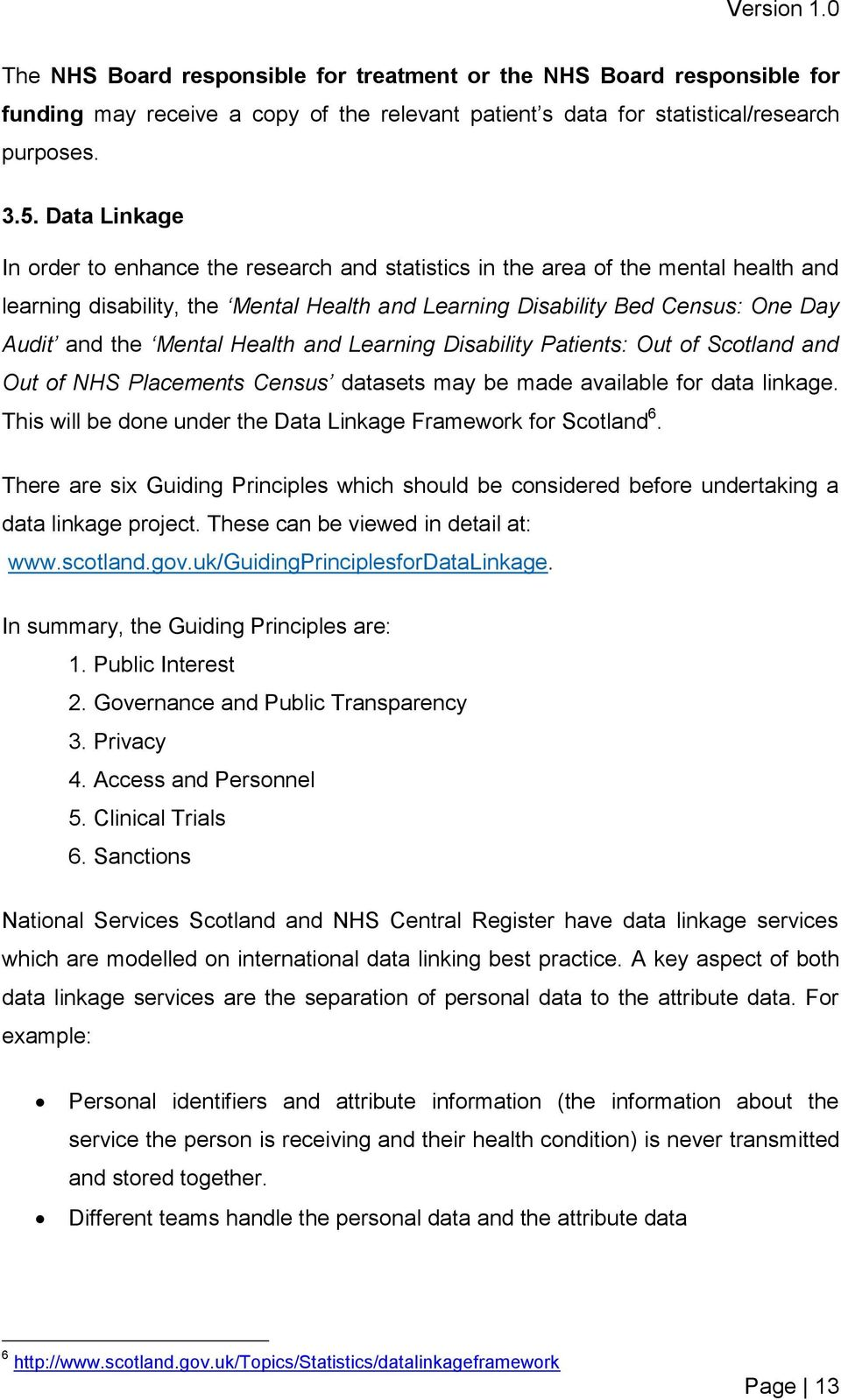 Mental Health and Learning Disability Patients: Out of Scotland and Out of NHS Placements Census datasets may be made available for data linkage.