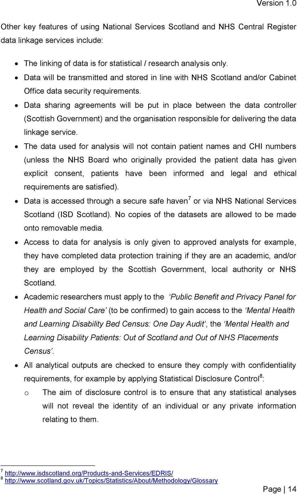 Data sharing agreements will be put in place between the data controller (Scottish Government) and the organisation responsible for delivering the data linkage service.