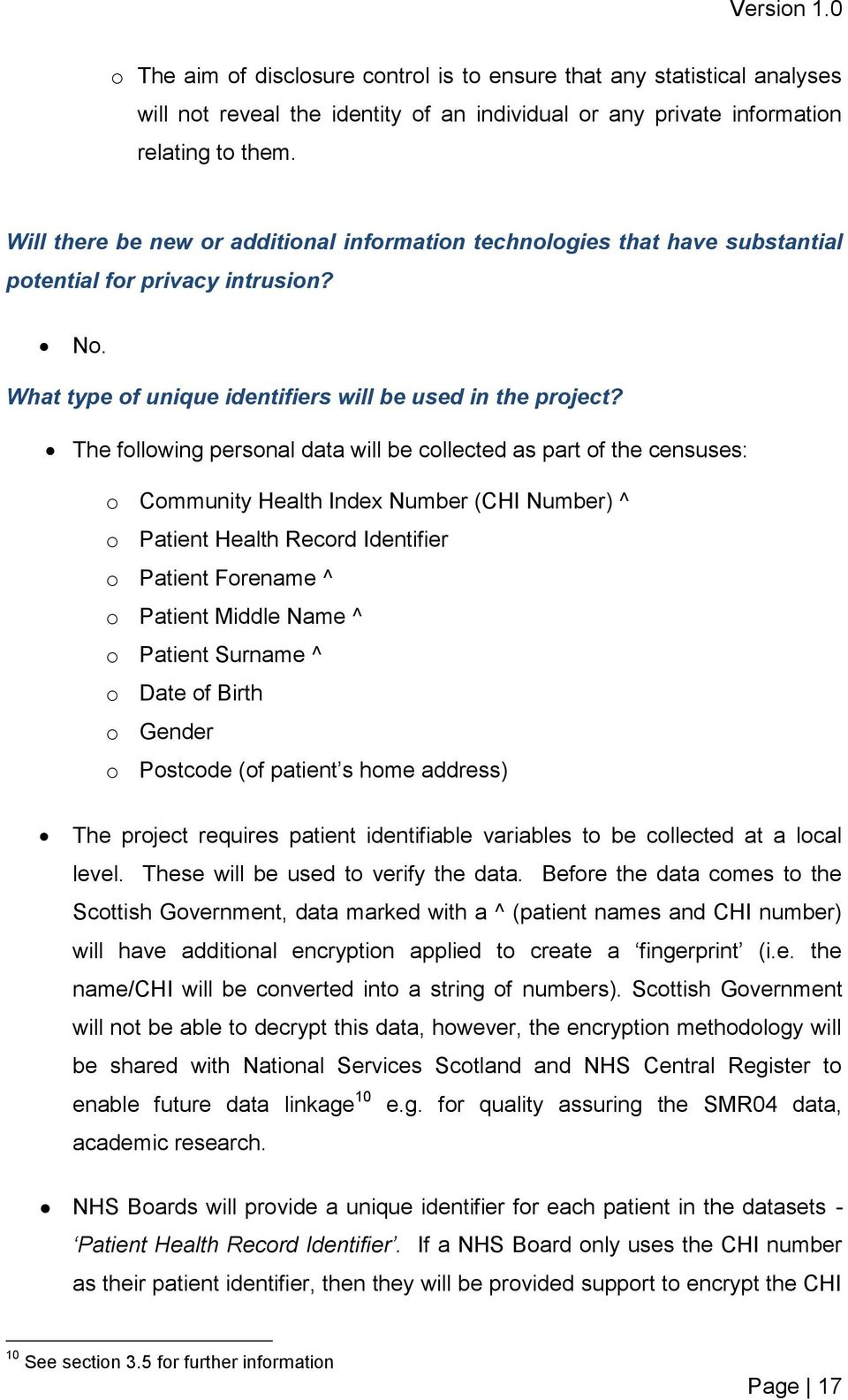 The following personal data will be collected as part of the censuses: o Community Health Index Number (CHI Number) ^ o Patient Health Record Identifier o Patient Forename ^ o Patient Middle Name ^ o