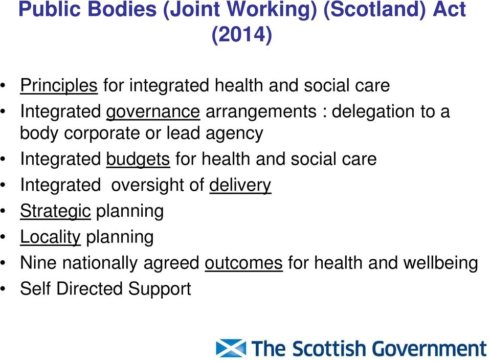 Integrated budgets for health and social care Integrated oversight of delivery Strategic
