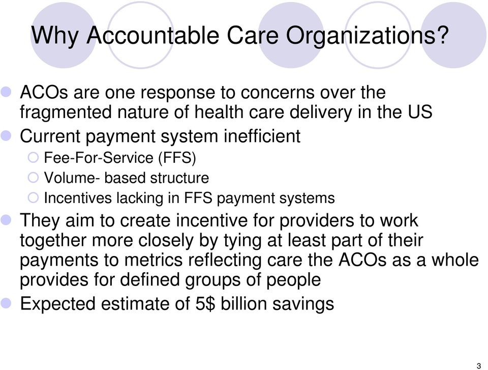 inefficient Fee-For-Service (FFS) Volume- based structure Incentives lacking in FFS payment systems They aim to create