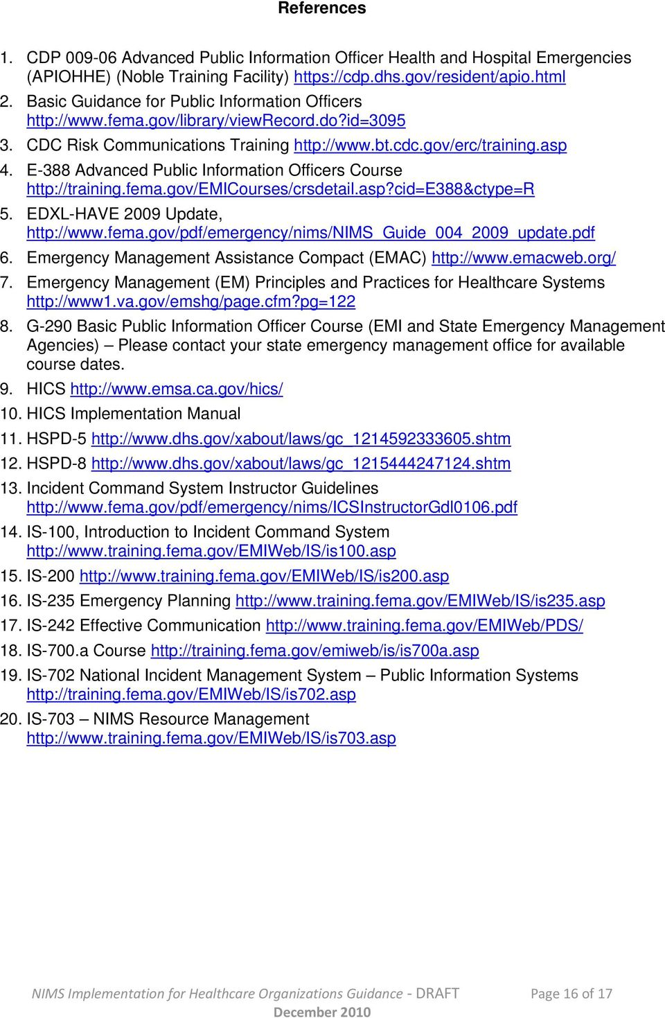 E-388 Advanced Public Information Officers Course http://training.fema.gov/emicourses/crsdetail.asp?cid=e388&ctype=r 5. EDXL-HAVE 2009 Update, http://www.fema.gov/pdf/emergency/nims/nims_guide_004_2009_update.