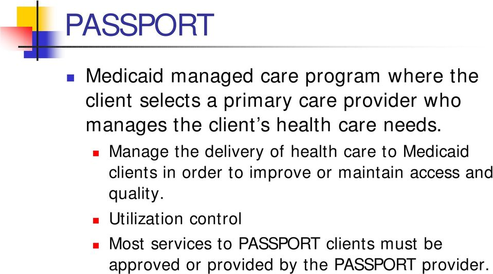 Manage the delivery of health care to Medicaid clients in order to improve or maintain