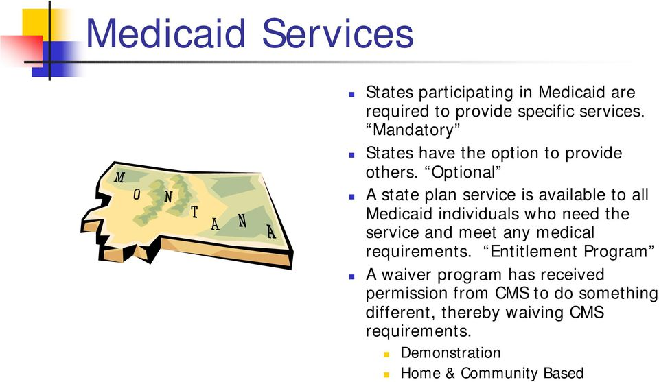 Optional A state plan service is available to all Medicaid individuals who need the service and meet any