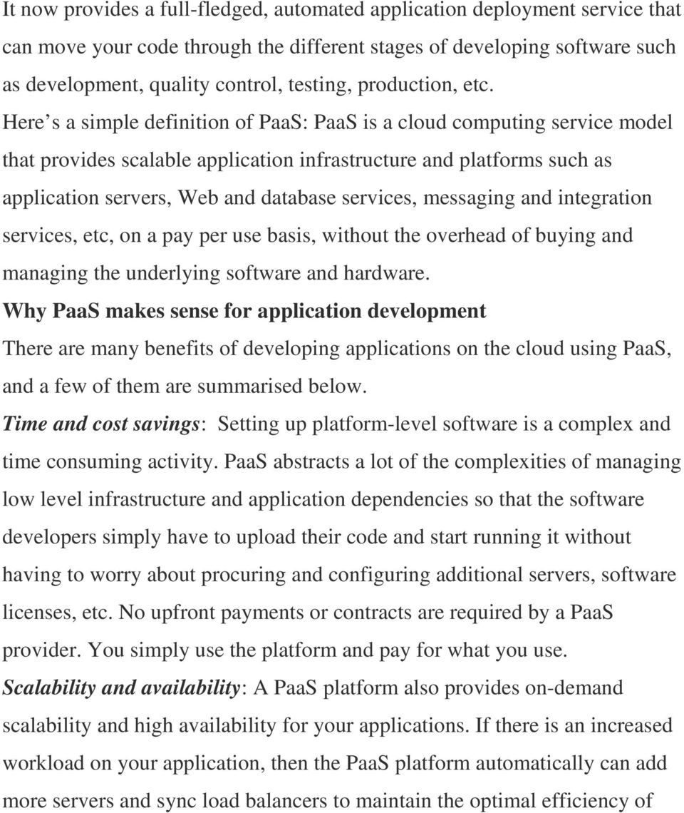 Here s a simple definition of PaaS: PaaS is a cloud computing service model that provides scalable application infrastructure and platforms such as application servers, Web and database services,