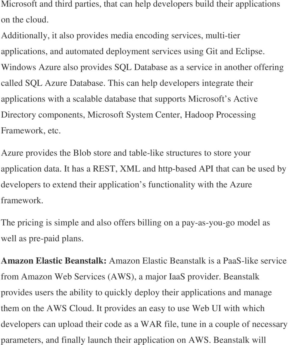 Windows Azure also provides SQL Database as a service in another offering called SQL Azure Database.