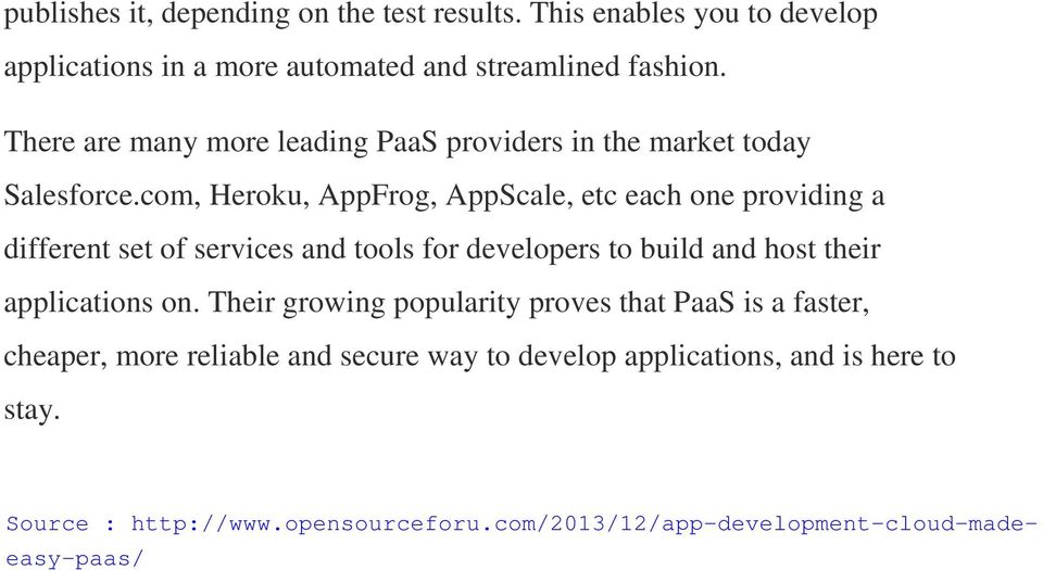 There are many more leading PaaS providers in the market today Salesforce.