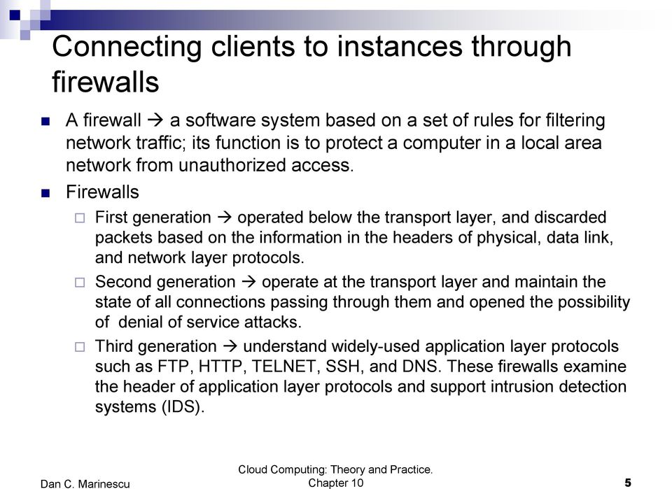 Firewalls First generation operated below the transport layer, and discarded packets based on the information in the headers of physical, data link, and network layer protocols.