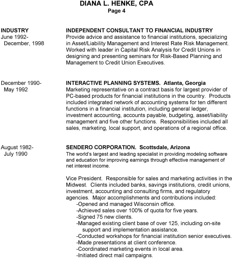 December 1990 May 1992 INTERACTIVE PLANNING SYSTEMS. Atlanta, Georgia Marketing representative on a contract basis for largest provider of PC based products for financial institutions in the country.